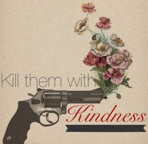 kill-them-with-kindness-e1505191338260-1 - image kill-them-with-kindness-e1505191338260-1-300x292 on http://cavemaninasuit.com